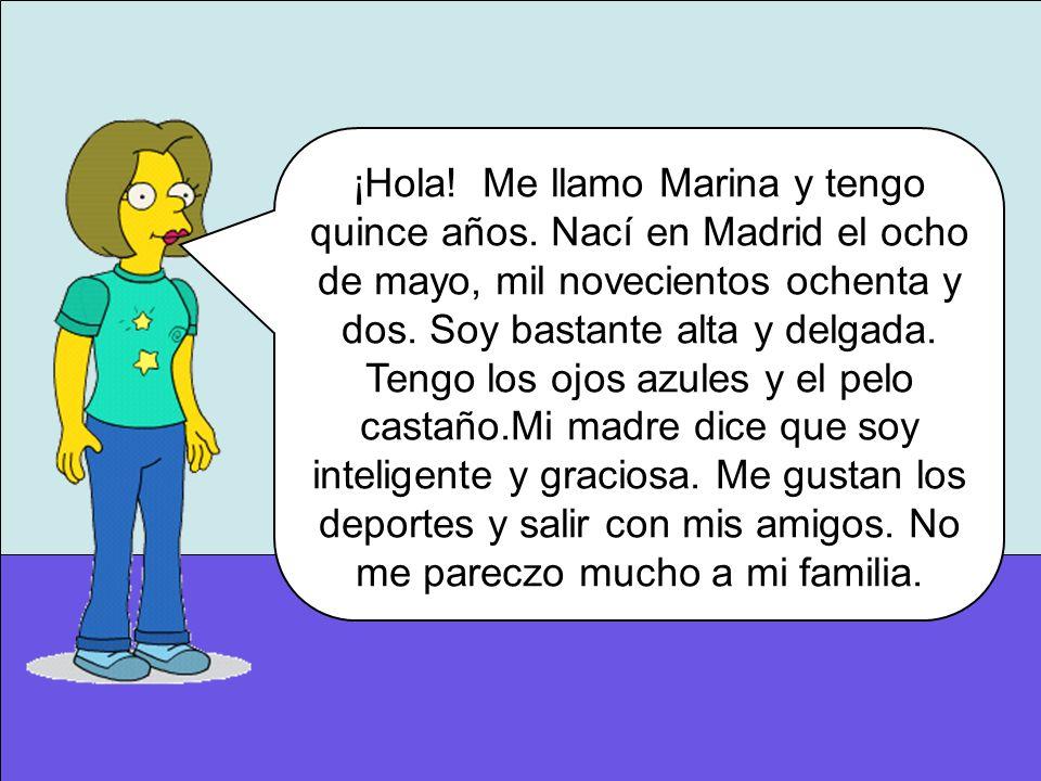 ¡Hola. Me llamo Marina y tengo quince años