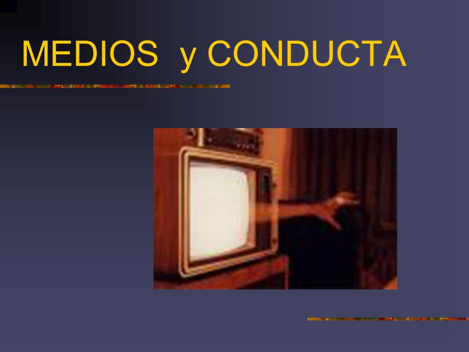 MEDIOS y CONDUCTA We live in an era where both parents are often working and children have more unsupervised time.