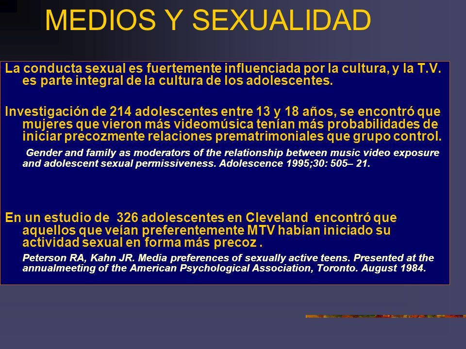 MEDIOS Y SEXUALIDAD La conducta sexual es fuertemente influenciada por la cultura, y la T.V. es parte integral de la cultura de los adolescentes.
