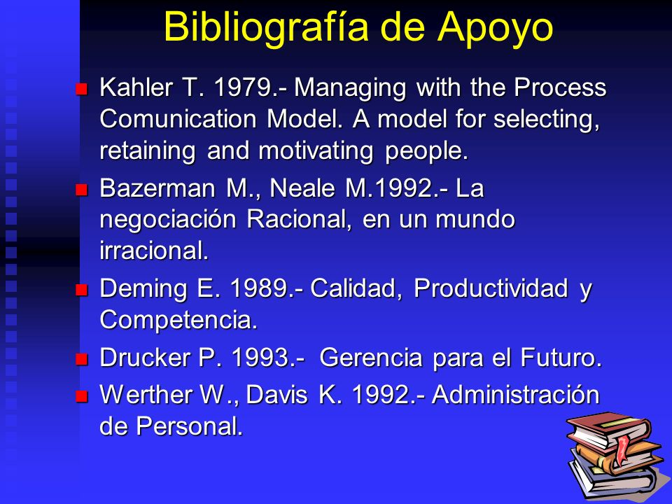 Bibliografía de Apoyo Kahler T. 1979.- Managing with the Process Comunication Model. A model for selecting, retaining and motivating people.