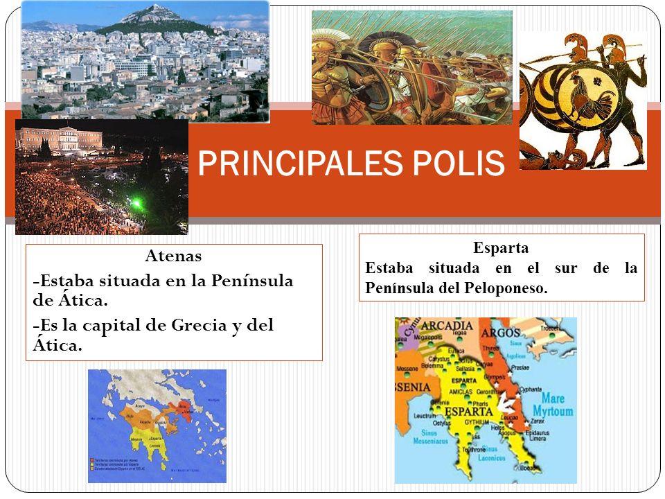 PRINCIPALES POLIS Atenas -Estaba situada en la Península de Ática.