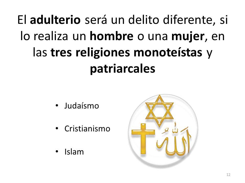 El adulterio será un delito diferente, si lo realiza un hombre o una mujer, en las tres religiones monoteístas y patriarcales