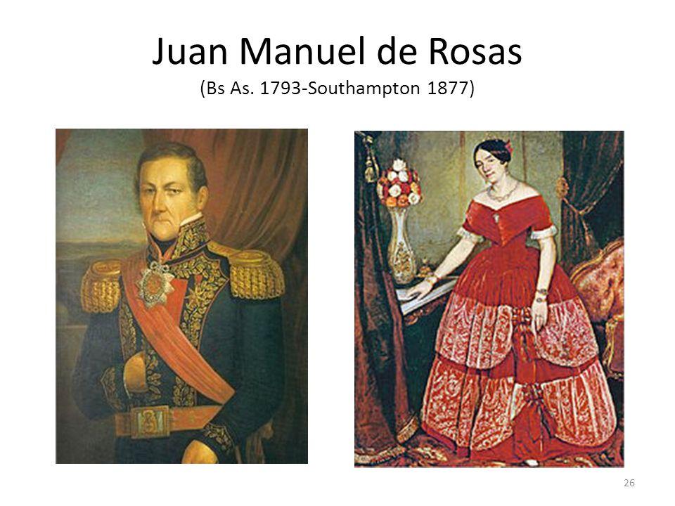 Juan Manuel de Rosas (Bs As. 1793-Southampton 1877)