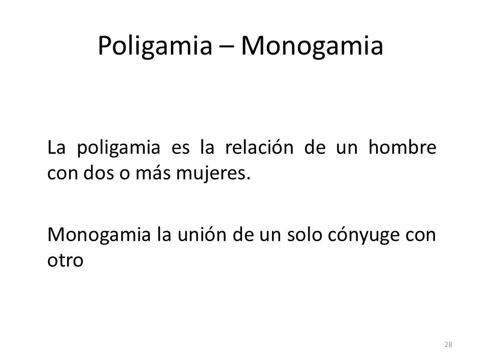 Poligamia – Monogamia La poligamia es la relación de un hombre con dos o más mujeres.