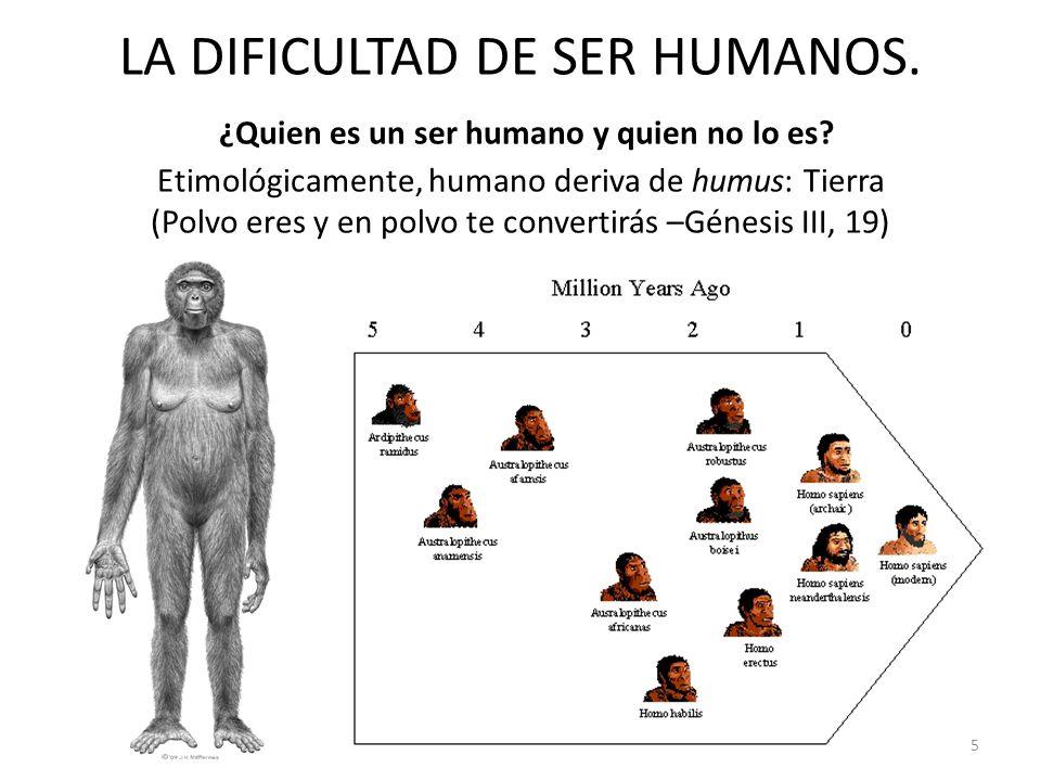 LA DIFICULTAD DE SER HUMANOS. ¿Quien es un ser humano y quien no lo es