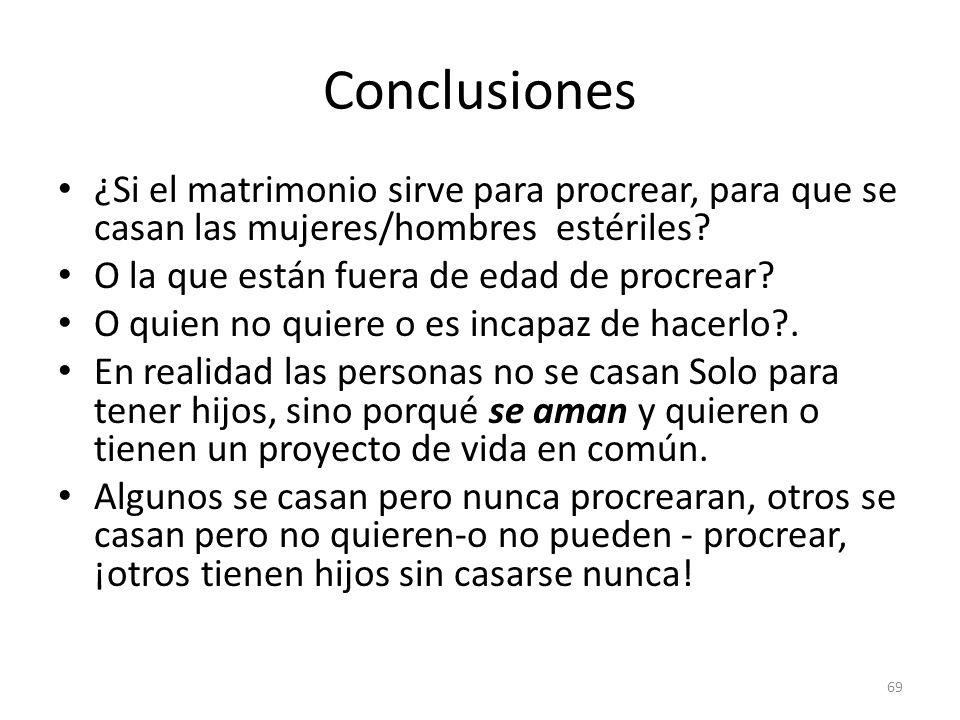 Conclusiones ¿Si el matrimonio sirve para procrear, para que se casan las mujeres/hombres estériles