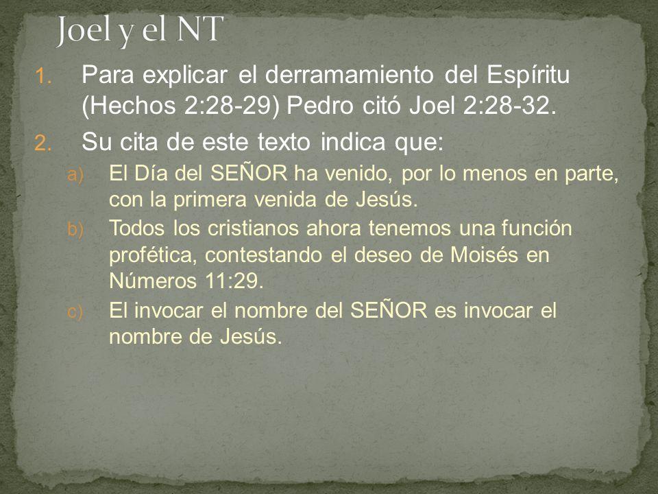 Joel y el NT Para explicar el derramamiento del Espíritu (Hechos 2:28-29) Pedro citó Joel 2:28-32.