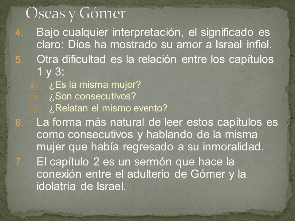 Oseas y Gómer Bajo cualquier interpretación, el significado es claro: Dios ha mostrado su amor a Israel infiel.