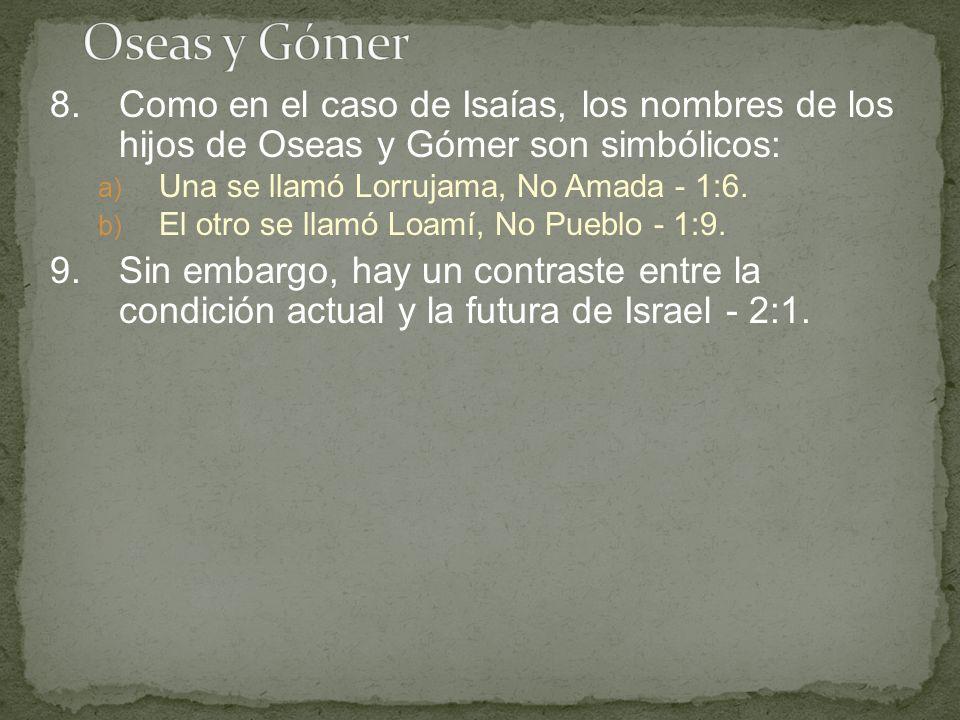 Oseas y Gómer 8. Como en el caso de Isaías, los nombres de los hijos de Oseas y Gómer son simbólicos: