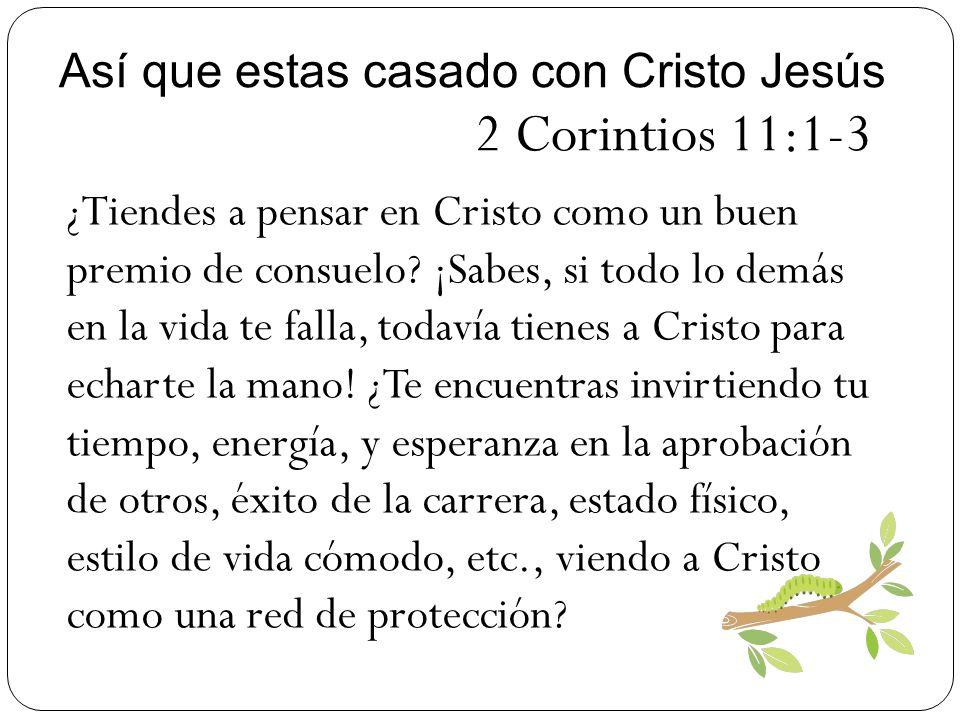 2 Corintios 11:1-3 Así que estas casado con Cristo Jesús