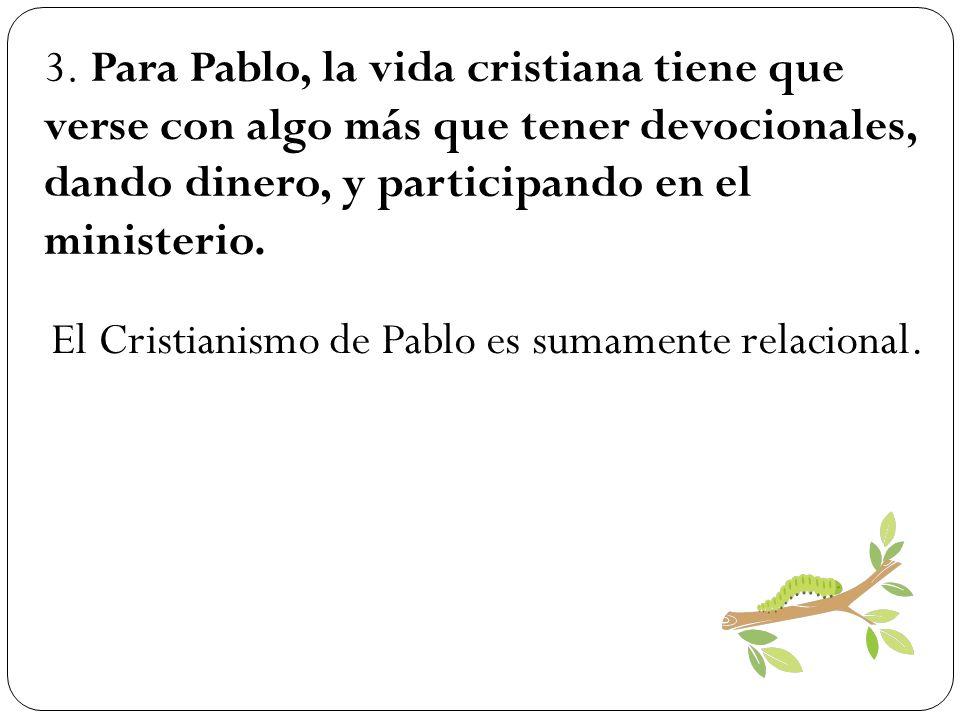 3. Para Pablo, la vida cristiana tiene que verse con algo más que tener devocionales, dando dinero, y participando en el ministerio.