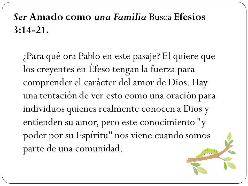 Ser Amado como una Familia Busca Efesios 3:14-21.