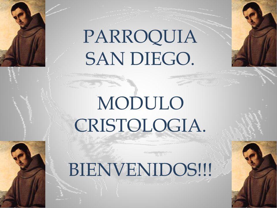 PARROQUIA SAN DIEGO. MODULO CRISTOLOGIA. BIENVENIDOS!!!