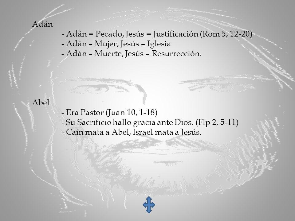Adán - Adán = Pecado, Jesús = Justificación (Rom 5, 12-20) - Adán – Mujer, Jesús – Iglesia. - Adán – Muerte, Jesús – Resurrección.