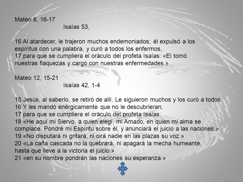 Mateo 8, 16-17 Isaías 53, 16 Al atardecer, le trajeron muchos endemoniados; él expulsó a los.