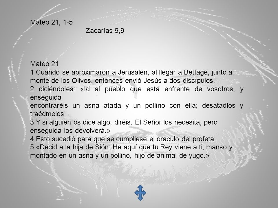 Mateo 21, 1-5 Zacarías 9,9. Mateo 21. 1 Cuando se aproximaron a Jerusalén, al llegar a Betfagé, junto al.