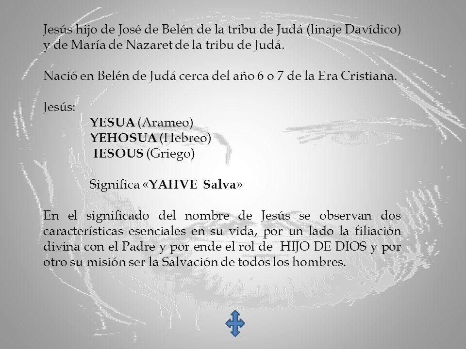 Jesús hijo de José de Belén de la tribu de Judá (linaje Davídico) y de María de Nazaret de la tribu de Judá.
