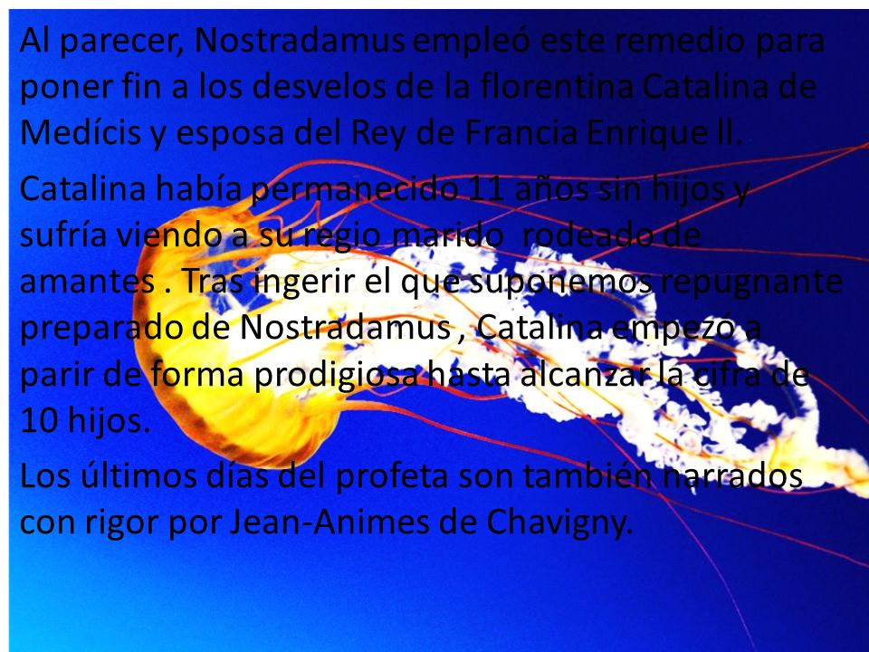 Al parecer, Nostradamus empleó este remedio para poner fin a los desvelos de la florentina Catalina de Medícis y esposa del Rey de Francia Enrique ll.