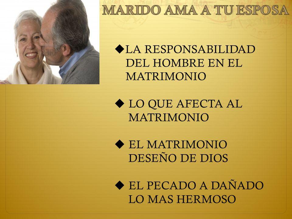 MARIDO AMA A TU ESPOSA LA RESPONSABILIDAD DEL HOMBRE EN EL MATRIMONIO