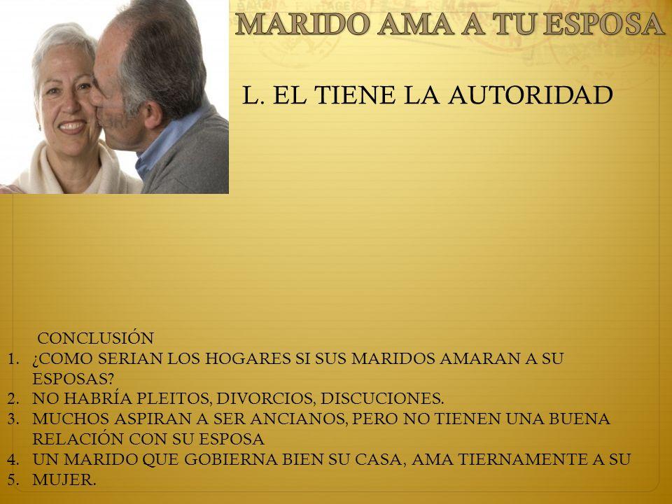MARIDO AMA A TU ESPOSA L. EL TIENE LA AUTORIDAD CONCLUSIÓN