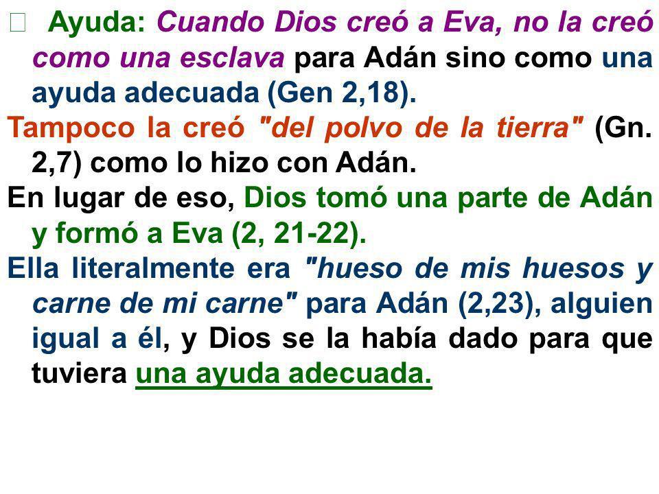 Ayuda: Cuando Dios creó a Eva, no la creó como una esclava para Adán sino como una ayuda adecuada (Gen 2,18).