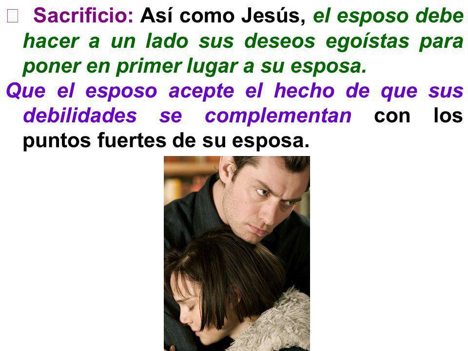  Sacrificio: Así como Jesús, el esposo debe hacer a un lado sus deseos egoístas para poner en primer lugar a su esposa.