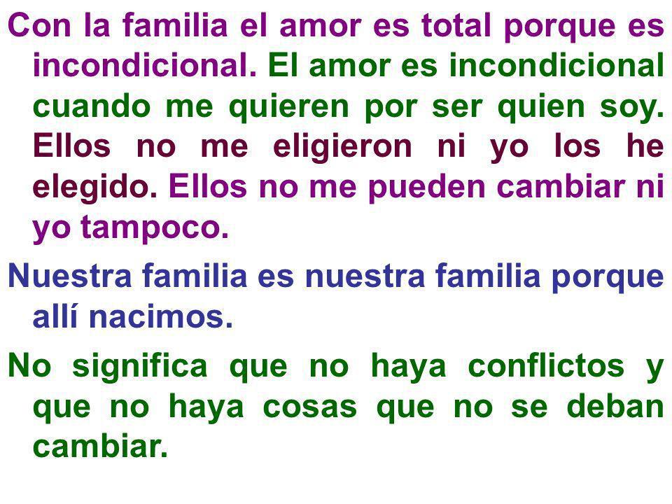Con la familia el amor es total porque es incondicional