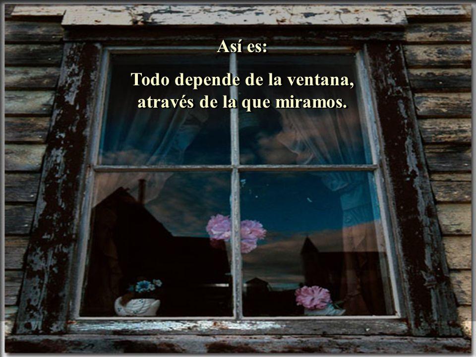 Todo depende de la ventana, através de la que miramos.