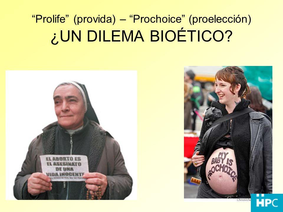 Prolife (provida) – Prochoice (proelección) ¿UN DILEMA BIOÉTICO
