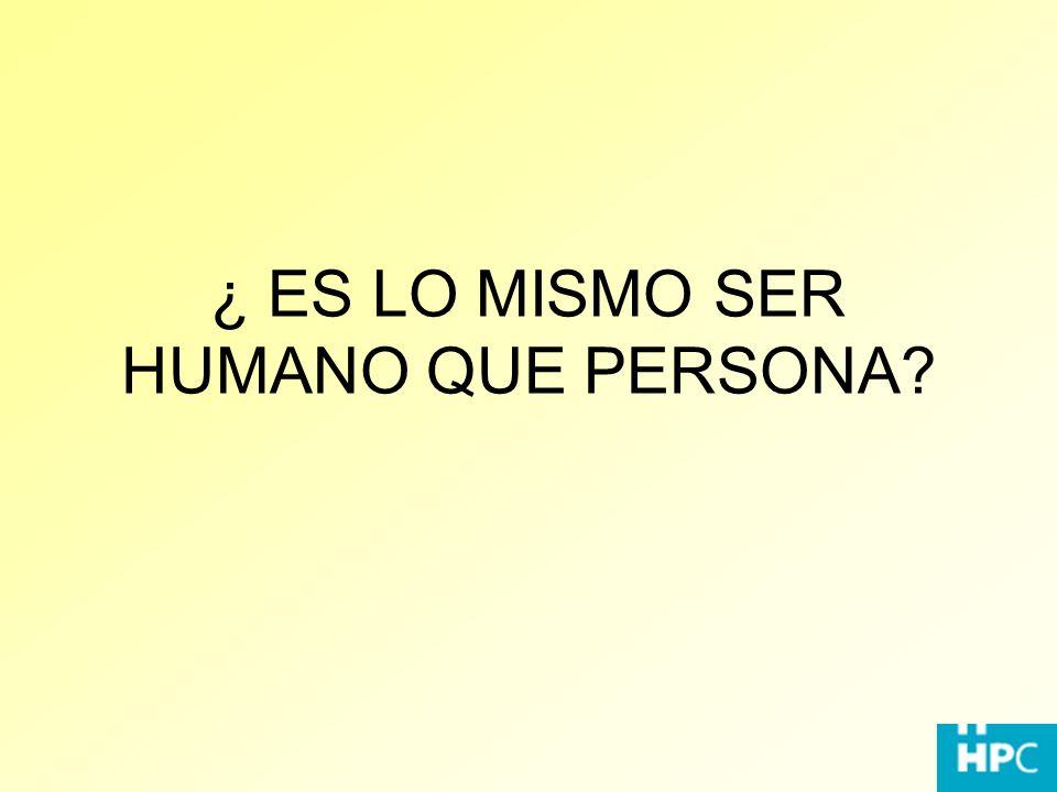 ¿ ES LO MISMO SER HUMANO QUE PERSONA