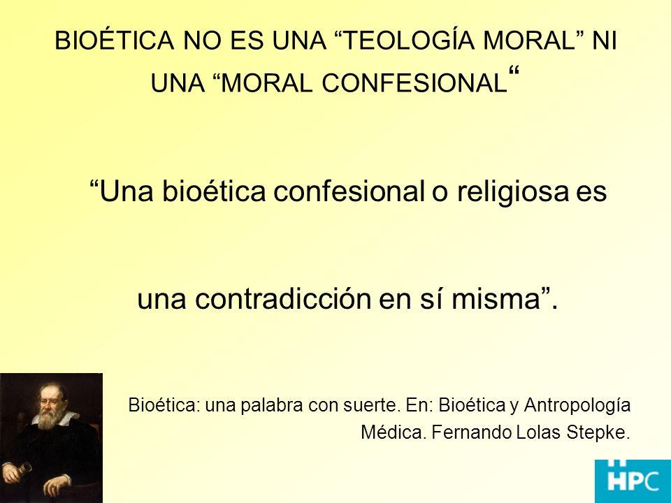 BIOÉTICA NO ES UNA TEOLOGÍA MORAL NI UNA MORAL CONFESIONAL