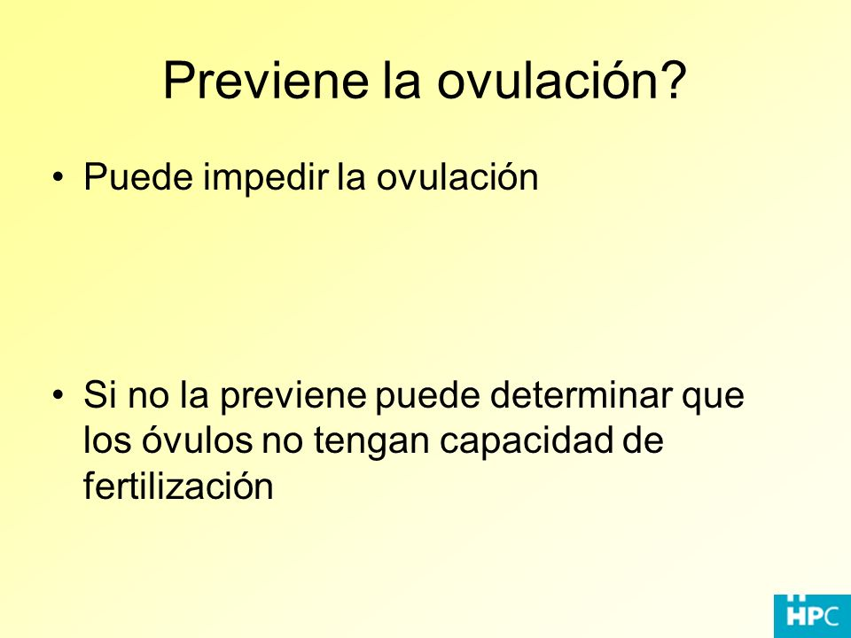 Previene la ovulación Puede impedir la ovulación