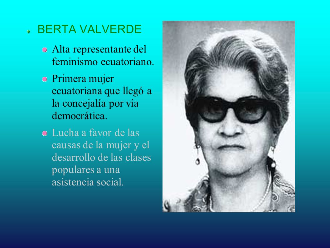 BERTA VALVERDE Alta representante del feminismo ecuatoriano.