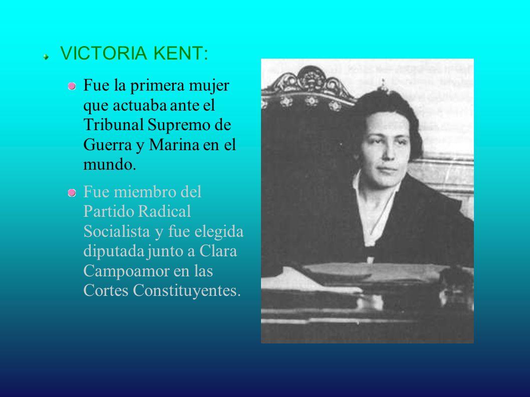VICTORIA KENT: Fue la primera mujer que actuaba ante el Tribunal Supremo de Guerra y Marina en el mundo.