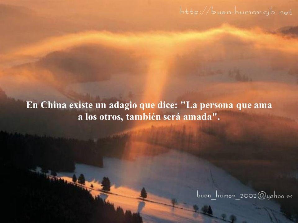 En China existe un adagio que dice: La persona que ama a los otros, también será amada .