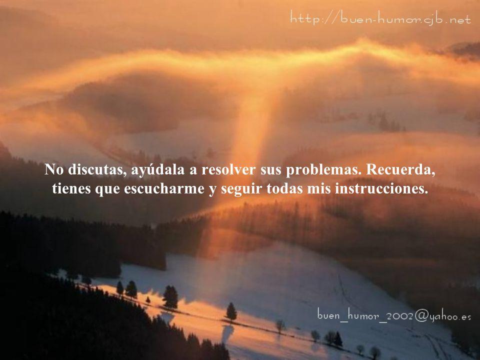 No discutas, ayúdala a resolver sus problemas