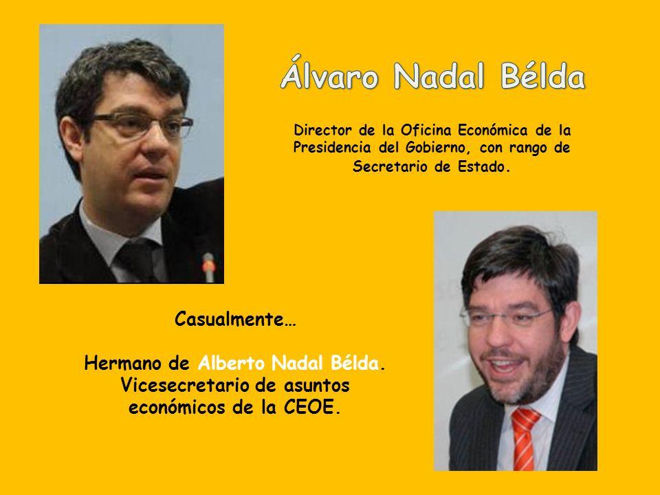 Álvaro Nadal BéldaDirector de la Oficina Económica de la Presidencia del Gobierno, con rango de Secretario de Estado.