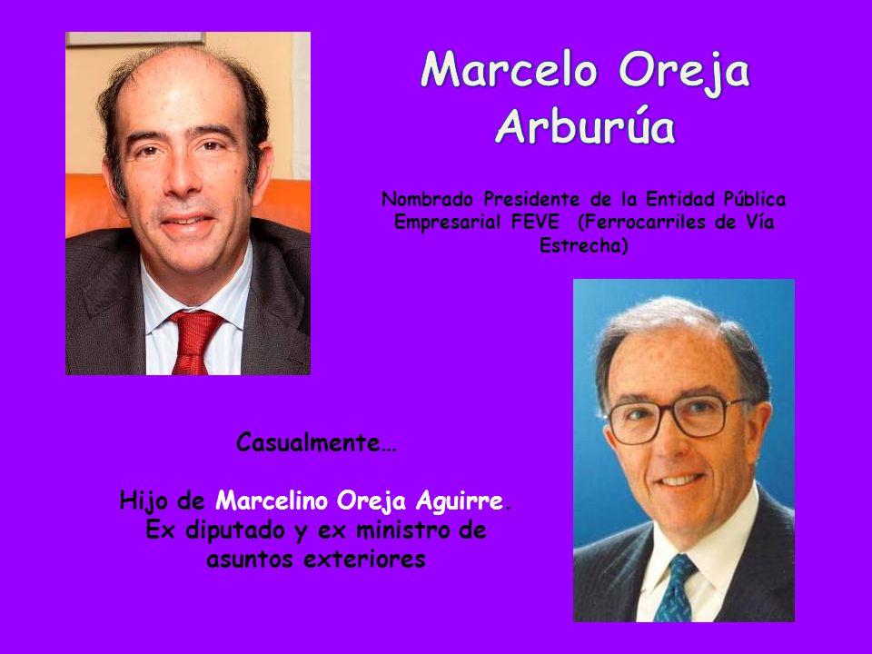 Marcelo Oreja ArburúaNombrado Presidente de la Entidad Pública Empresarial FEVE (Ferrocarriles de Vía Estrecha)