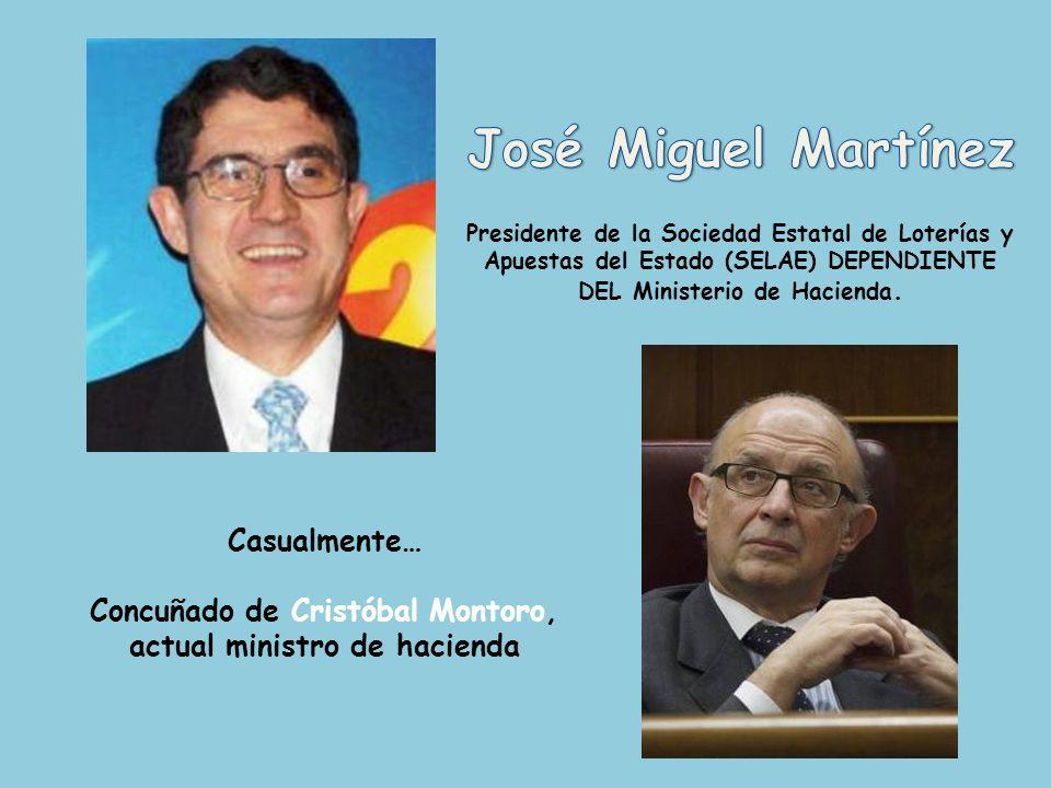 José Miguel MartínezPresidente de la Sociedad Estatal de Loterías y Apuestas del Estado (SELAE) DEPENDIENTE DEL Ministerio de Hacienda.