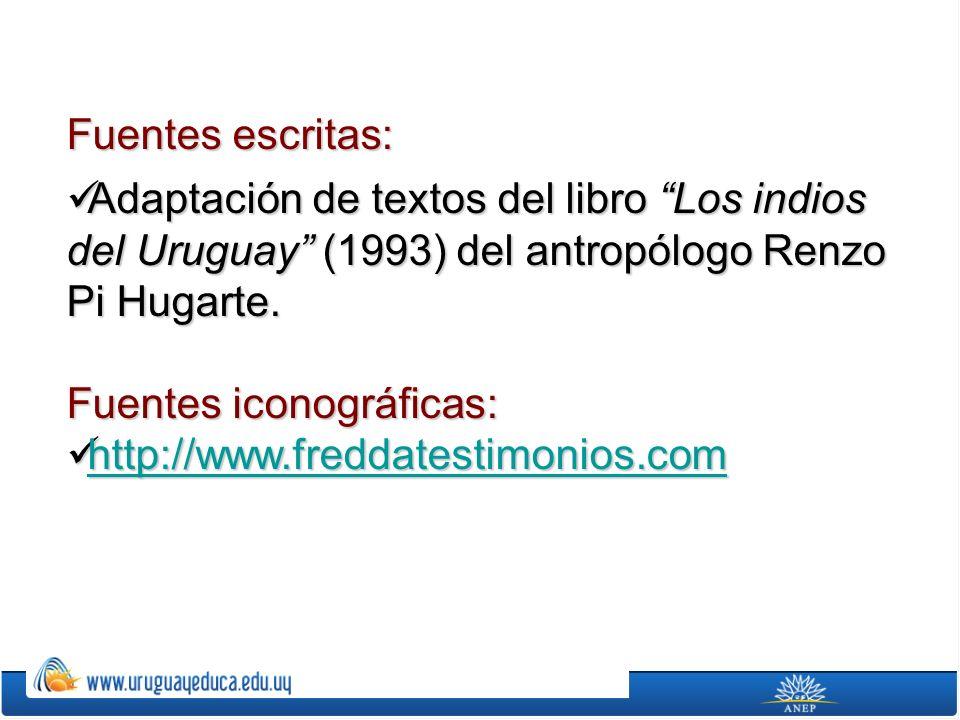 Fuentes escritas: Adaptación de textos del libro Los indios del Uruguay (1993) del antropólogo Renzo Pi Hugarte.