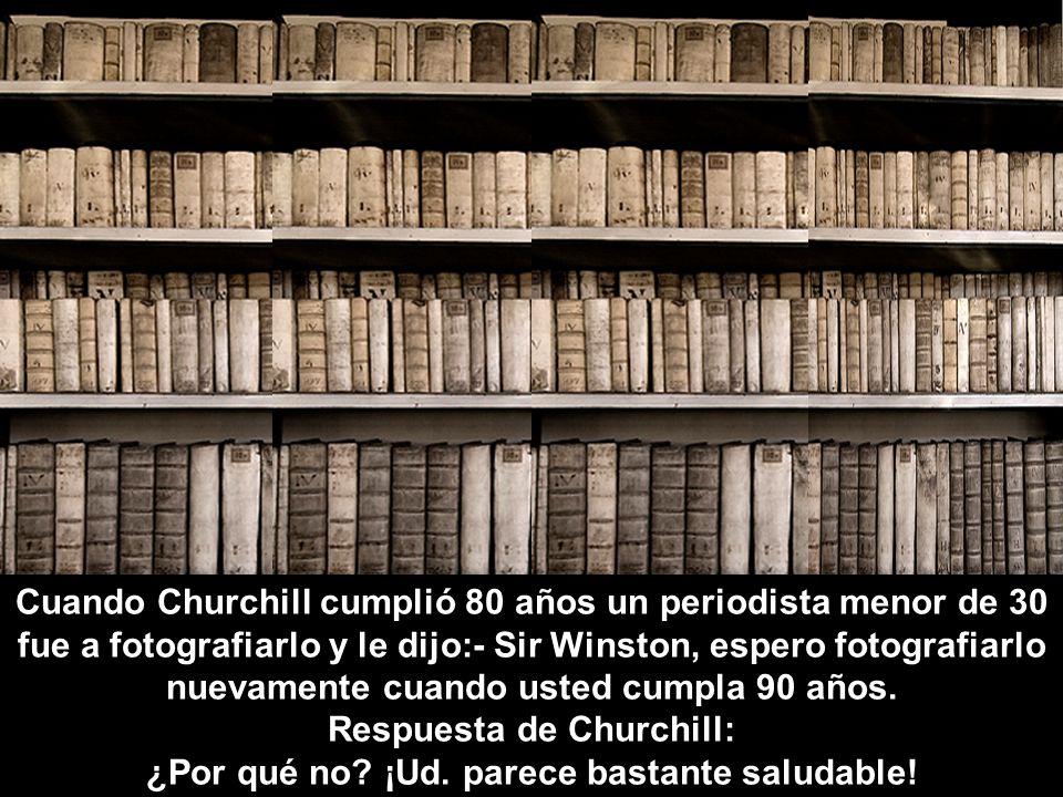 Respuesta de Churchill: ¿Por qué no ¡Ud. parece bastante saludable!
