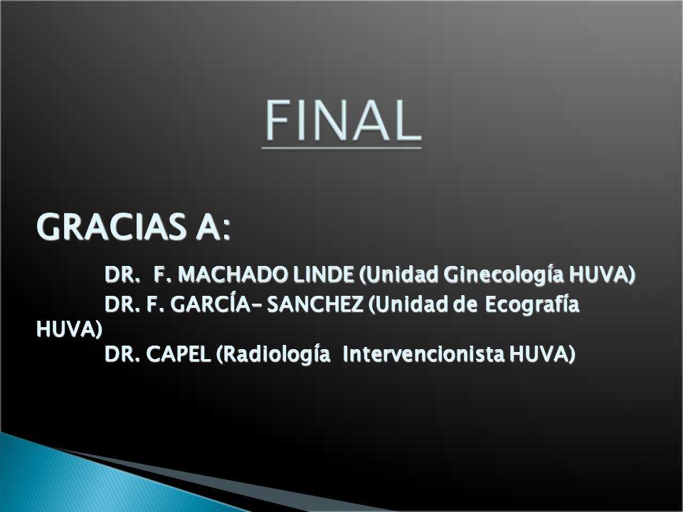 GRACIAS A:. DR. F. MACHADO LINDE (Unidad Ginecología HUVA). DR. F