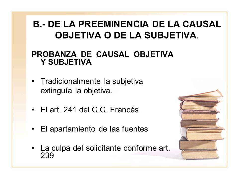 B.- DE LA PREEMINENCIA DE LA CAUSAL OBJETIVA O DE LA SUBJETIVA.