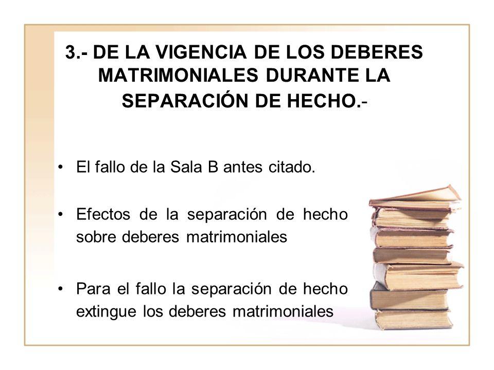 3.- DE LA VIGENCIA DE LOS DEBERES MATRIMONIALES DURANTE LA SEPARACIÓN DE HECHO.-