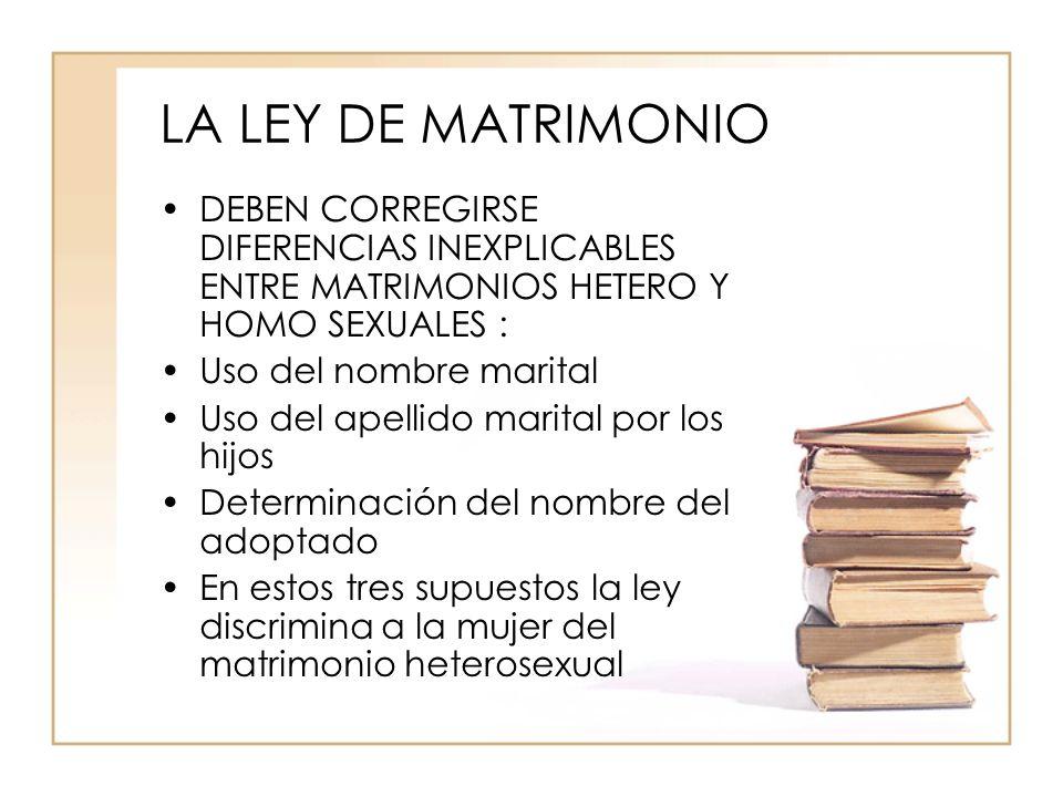 LA LEY DE MATRIMONIO DEBEN CORREGIRSE DIFERENCIAS INEXPLICABLES ENTRE MATRIMONIOS HETERO Y HOMO SEXUALES :