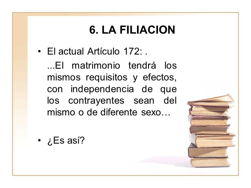 6. LA FILIACION El actual Artículo 172: .