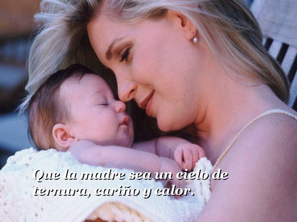 Que la madre sea un cielo de ternura, cariño y calor.