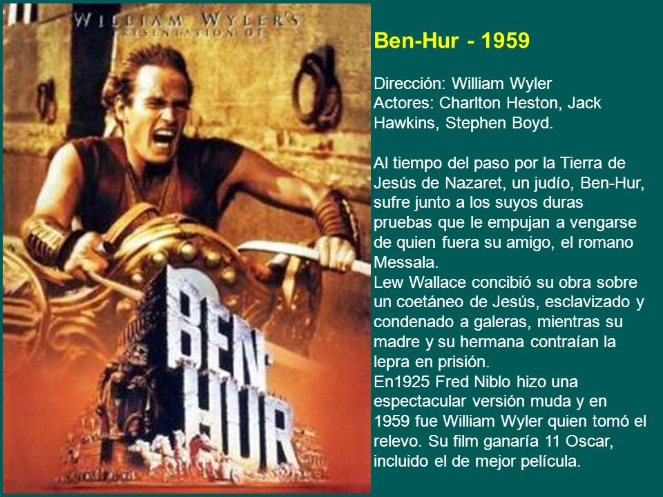 Ben-Hur - 1959 Dirección: William Wyler Actores: Charlton Heston, Jack Hawkins, Stephen Boyd.