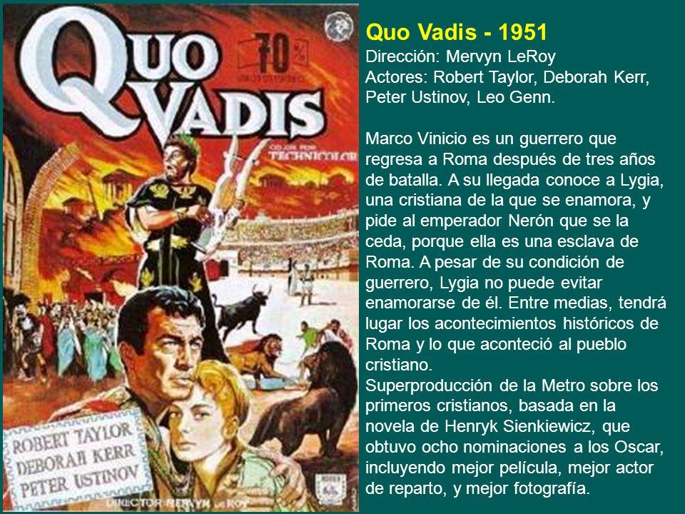 Quo Vadis - 1951 Dirección: Mervyn LeRoy Actores: Robert Taylor, Deborah Kerr, Peter Ustinov, Leo Genn.