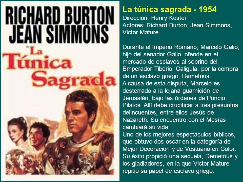 La túnica sagrada - 1954 Dirección: Henry Koster Actores: Richard Burton, Jean Simmons, Victor Mature.